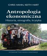 Antropologia ekonomiczna . His, Chris Hann, Keith Hart