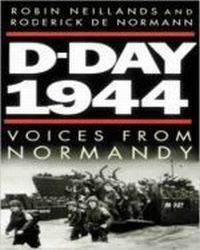 D-day 1944 . Voices from Norma, Neillands Robin, Normann (De) Roderick